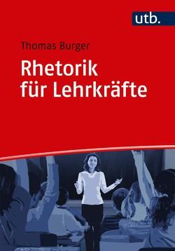 Rhetorik für Lehrkräfte von Bürger,  Thomas