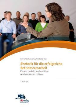 Rhetorik für die erfolgreiche Betriebsratsarbeit von Christiansen,  Rolf