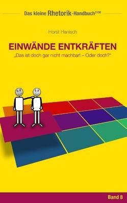 Rhetorik-Handbuch 2100 – Einwände entkräften von Hanisch,  Horst