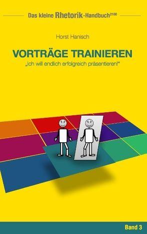 Rhetorik-Handbuch 2100 – Vorträge trainieren von Hanisch,  Horst