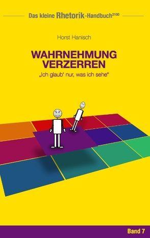 Rhetorik-Handbuch 2100 – Wahrnehmung verzerren von Hanisch,  Horst