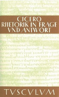 Rhetorik in Frage und Antwort / Partitiones oratoriae von Bayer,  Gertrud, Bayer,  Karl, Cicero,  Marcus Tullius