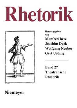 Rhetorik / Theatralische Rhetorik von Beetz,  Manfred, Dyck,  Joachim, Neuber,  Wolfgang, Oesterreich,  Peter, Ueding,  Gert