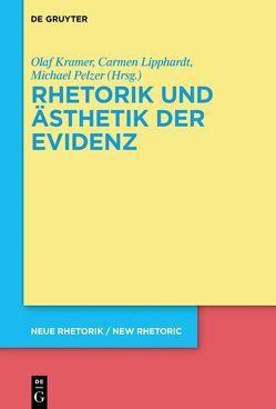 Rhetorik und Ästhetik der Evidenz von Kramer,  Olaf, Lipphardt,  Carmen, Pelzer,  Michael