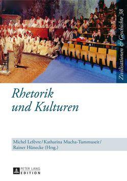 Rhetorik und Kulturen von Hünecke,  Rainer, Lefèvre,  Michel, Mucha-Tummuseit,  Katharina
