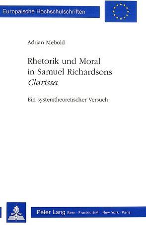 Rhetorik und Moral in Samuel Richardsons «Clarissa» von Mebold,  Adrian