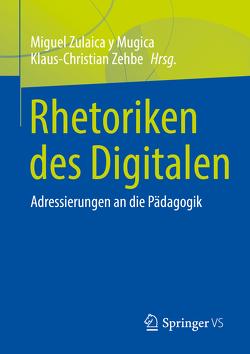 Rhetoriken des Digitalen von Zehbe,  Klaus-Christian, Zulaica y Mugica,  Miguel