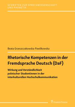 Rhetorische Kompetenzen in der Fremdsprache Deutsch (DaF) von Grzeszczakowska-Pawlikowska,  Beata