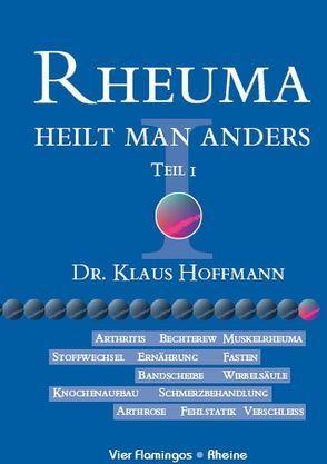 Rheuma heilt man anders, Teil I von Hoffmann,  Klaus U