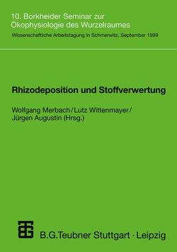 Rhizodeposition und Stoffverwertung von Augustin,  Jürgen, Merbach,  Wolfgang, Wittenmayer,  Lutz