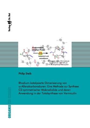 Rhodium-katalysierte Dimerisierung von ω-Allenylcarbonsäuren: Eine Methode zur Synthese C2-symmetrischer Makrodiolide und deren Anwendung in der Totalsynthese von Vermiculin von Steib,  Philip