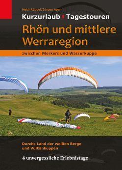 Rhön und mittlere Werraregion zwischen Merkers und Wasserkuppe von Apel,  Jürgen, Rüppel,  Heidi