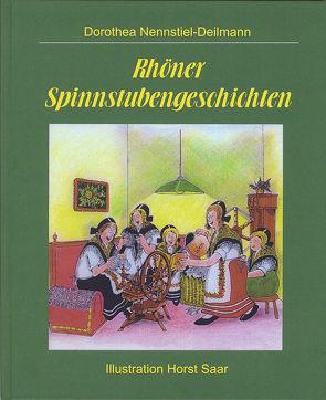 Rhöner Spinnstubengeschichten von Nennstiel-Deilmann,  Dorothea, Saar,  Horst, Weißgerber,  Gunter