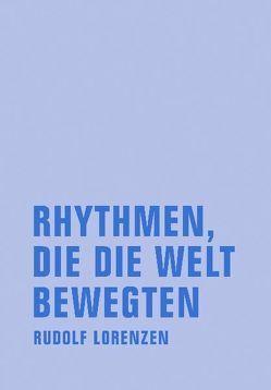 Rhythmen, die die Welt bewegten von Lorenzen,  Rudolf