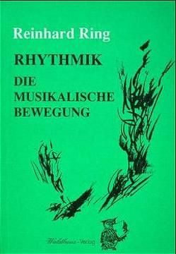Rhythmik – die musikalische Bewegung von Ring,  Reinhard