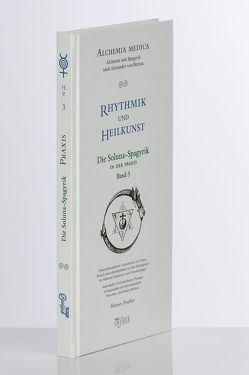 Rhythmik und Heilkunst – Die Solunaspagyrik / Die Solunaspagyrik in der Praxis von Proeller,  Hannes