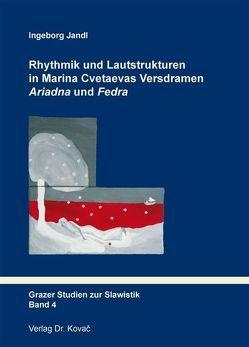 Rhythmik und Lautstrukturen in Marina Cvetaevas Versdramen Ariadna und Fedra von Jandl,  Ingeborg