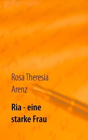 Ria – eine starke Frau von Arenz,  Rosa Theresia