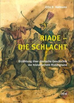 Riade – Die Schlacht von Hoffmann,  Otto R.