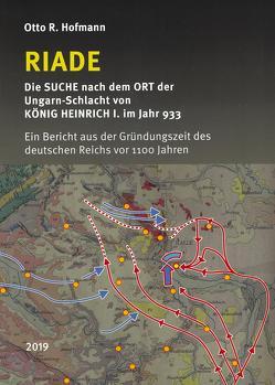RIADE – Die SUCHE nach dem Ort der Ungarn-Schlacht von KÖNIG HEINRICH I. im Jahr 933 von Hofmann,  Otto R.