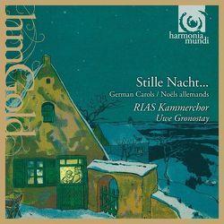 """RIAS Kammerchor – Weihnacht der Romantik """"Stille Nacht"""" von Bruch,  Max, Fuchs,  Robert, Gronostay,  Uwe, Kienzl,  Wilhelm, Mendelssohn,  Felix, Reger,  Max, Silcher,  Friedrich"""