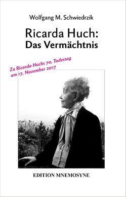Ricarda Huch: Das Vermächtnis von Huch,  Ricarda, Schwiedrzik,  Wolfgang Matthias