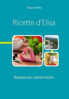 Ricette d'Elisa von Santella,  Elisa