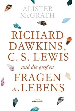 Richard Dawkins, C. S. Lewis und die großen Fragen des Lebens von McGrath,  Alister, Schnoebbe,  Jokim