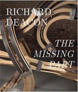 Richard Deacon. The Missing Part. Retrospective von Chassey,  Eric de, Deacon,  Richard, Heynen,  Julian, Tuchmann,  Phyllis, Wallis,  Claire