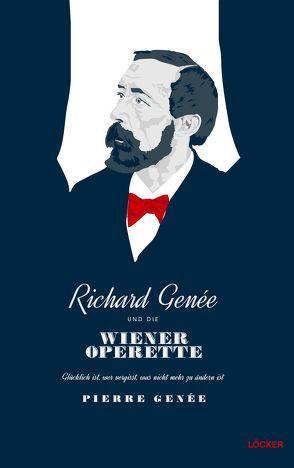 Richard Genée und die Wiener Operette von Genée,  Pierre