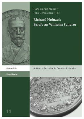 Richard Heinzel: Briefe an Wilhelm Scherer von Müller,  Hans-Harald, Oehmichen,  Felix, Putzo,  Christine