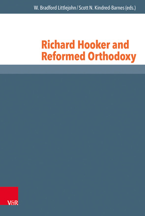 Richard Hooker and Reformed Orthodoxy von Kindred-Barnes,  Scott N., Littlejohn,  W. Bradford