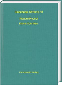 Richard Pischel. Kleine Schriften von Nalini,  Balbir, Pinault,  Georges-Jean