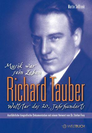 Richard Tauber – Weltstar des 20. Jahrhunderts von Frey,  Dr. Stefan, Micheel,  Sophie, Sollfrank,  Martin