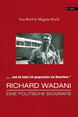 Richard Wadani. Eine politische Biografie von Koch,  Magnus, Rettl,  Lisa