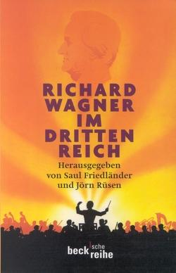 Richard Wagner im Dritten Reich von Friedländer,  Saul, Rüsen,  Jörn