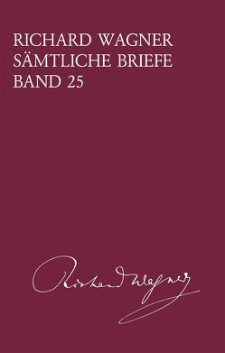Richard Wagner Sämtliche Briefe / Richard Wagner Sämtliche Briefe Band 25 von Steinsiek,  Angela, Wagner,  Richard
