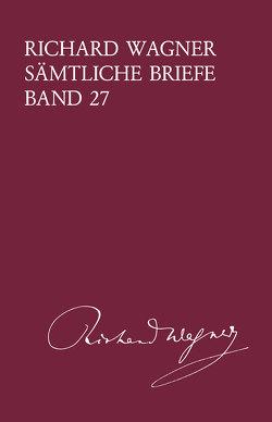 Richard Wagner Sämtliche Briefe / Richard Wagner Sämtliche Briefe Band 27 von Dürrer,  Martin, Wagner,  Richard