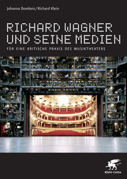 Richard Wagner und seine Medien von Dombois,  Johanna, Klein,  Richard