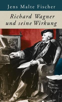Richard Wagner und seine Wirkung von Fischer,  Jens Malte