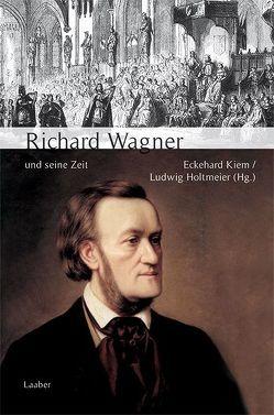Richard Wagner und seine Zeit von Holtmeier,  Ludwig, Kiem,  Eckehard