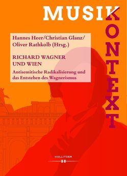 Richard Wagner und Wien von Glanz,  Christian, Heer,  Hannes, Rathkolb,  Oliver
