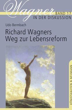 Richard Wagners Weg zur Lebensreform von Bermbach,  Udo