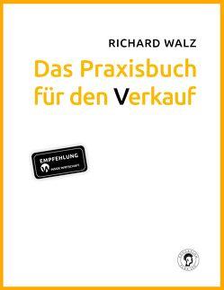Richard Walz Das Praxisbuch für den Verkauf von Richard,  Walz