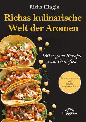 Richas kulinarische Welt der Aromen von Hingle,  Richa