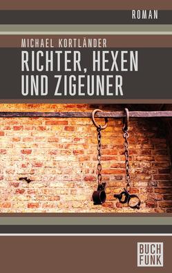 Richter, Hexen und Zigeuner: Historischer Roman von Kortländer,  Michael