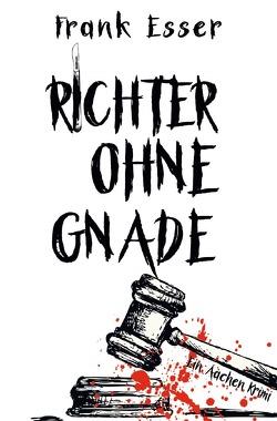 Richter ohne Gnade – Ein Aachen Krimi (Hansens 4. Fall) von Esser,  Frank