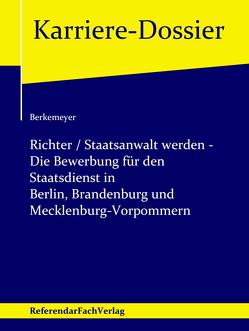 Richter / Staatsanwalt werden – Die Bewerbung für den Staatsdienst in Berlin, Brandenburg und Mecklenburg-Vorpommern von Berkemeyer,  Michael