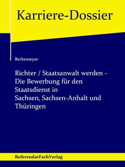 Richter / Staatsanwalt werden – Die Bewerbung für den Staatsdienst in Sachsen, Sachsen-Anhalt und Thüringen von Berkemeyer,  Michael
