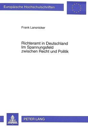 Richteramt in Deutschland- Im Spannungsfeld zwischen Recht und Politik von Lansnicker,  Frank